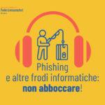 Phishing: ascolta il nostro podcast per non abboccare!